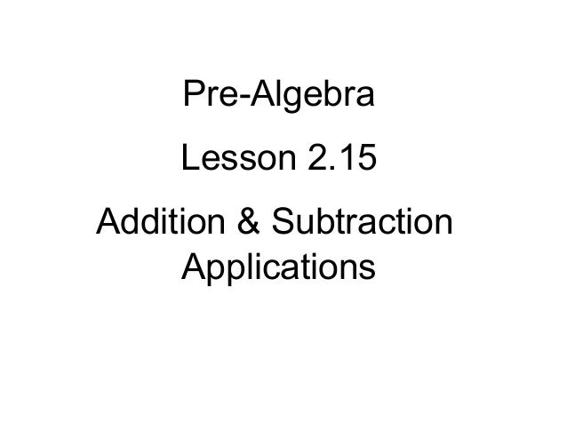 Pre-Algebra Lesson 2.15 Addition & Subtraction Applications