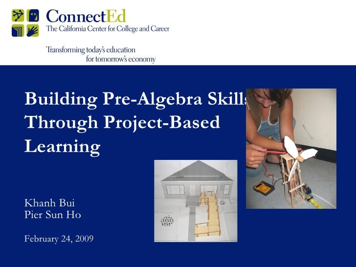 Building Pre-Algebra Skills Through Project-Based Learning Khanh Bui Pier Sun Ho February 24, 2009