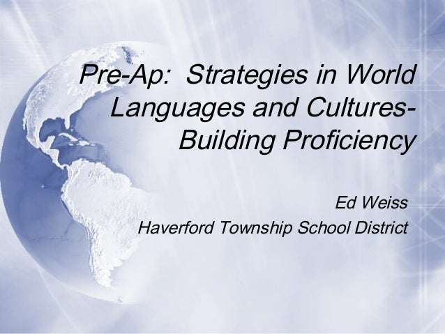 Pre-Ap: Strategies in World Languages and CulturesBuilding Proficiency Ed Weiss Haverford Township School District