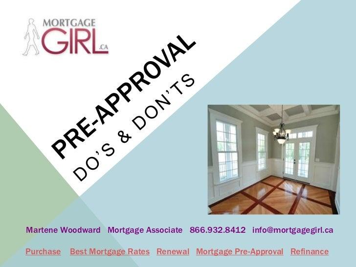 PRE-APPROVAL<br />Do's & don'ts<br />Martene Woodward   Mortgage Associate   866.932.8412   info@mortgagegirl.ca<br />Purc...