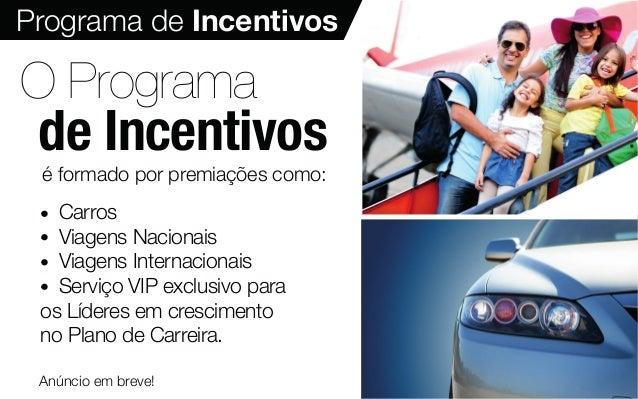 Programa de Incentivos O Programa de Incentivos é formado por premiações como: - Carros - Viagens Nacionais - Viagens Inte...
