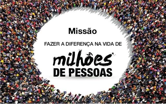 Missão FAZER A DIFERENÇA NA VIDA DE milhoes DE PESSOASDE PESSOAS