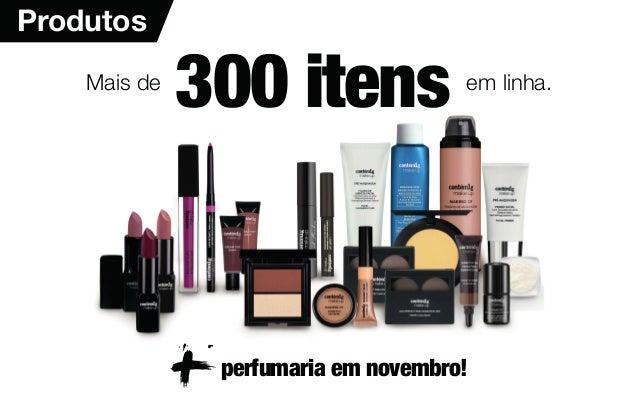 Produtos Mais de 300 itens em linha. perfumaria em novembro!