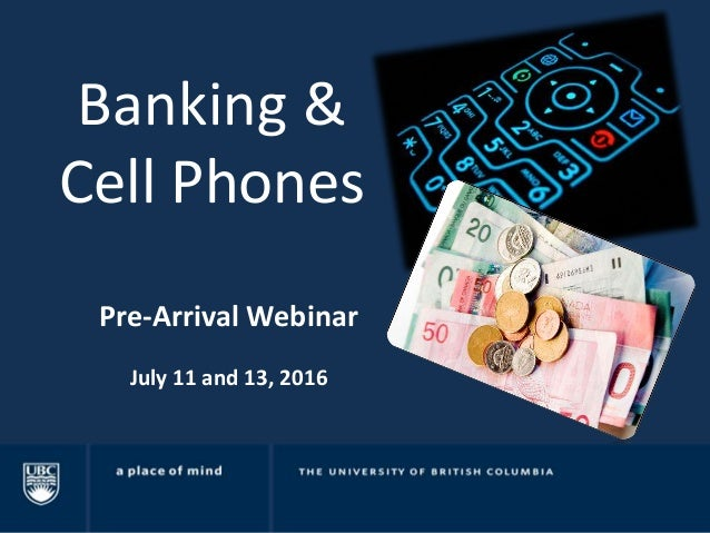 Banking & Cell Phones Pre-Arrival Webinar July 11 and 13, 2016