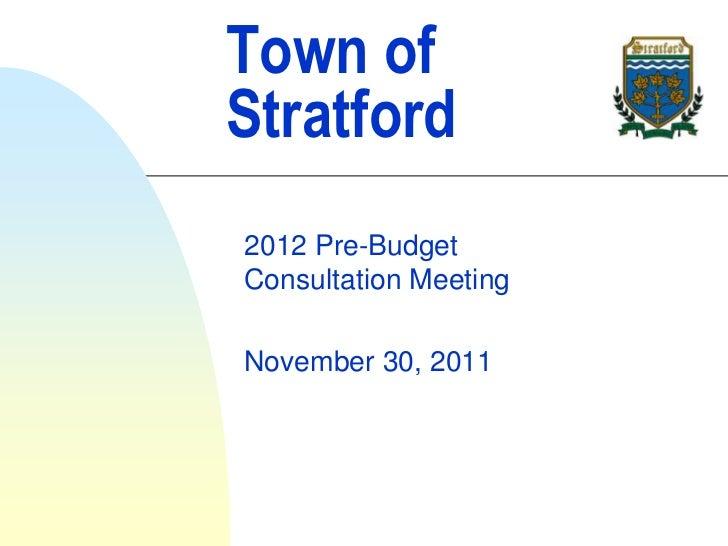 Town ofStratford2012 Pre-BudgetConsultation MeetingNovember 30, 2011