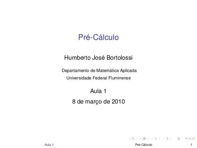 Pré-Cálculo Humberto José Bortolossi Departamento de Matemática Aplicada Universidade Federal Fluminense Aula 1 8 de março...