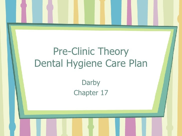 Pre-Clinic Theory Dental Hygiene Care Plan Darby Chapter 17