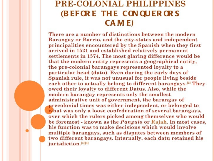 PRE-COLONIAL PHILIPPINES   (B EF OR E TH E CON QU ER OR S               CA M E)There are a number of distinctions between ...