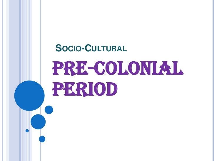 Socio-Cultural<br />Pre-Colonial Period<br />