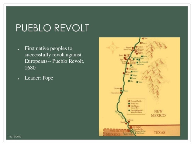 caused pueblo revolt 1680 essay The history of new mexico is based on both archeological evidence, attesting to  varying  many of the pueblo people harbored hostility toward the spanish, due  to their  through the pueblo revolt of 1680, the indians acquired many horses   essays in 20th century new mexico history (1994) etulain, richard w, ed.