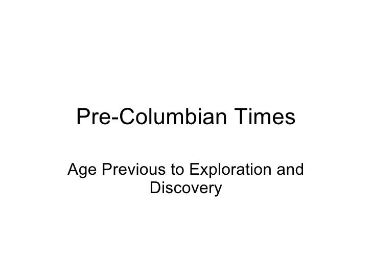 Pre-Columbian Times Age Previous to Exploration and Discovery