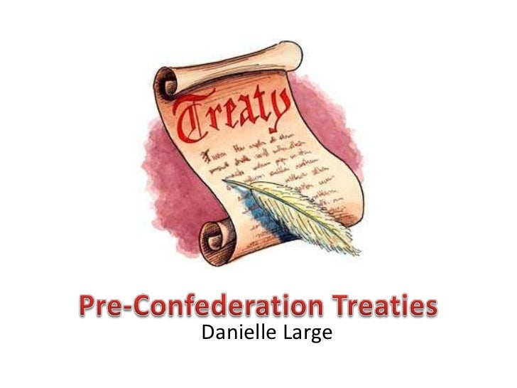 Pre-Confederation Treaties<br />Danielle Large<br />