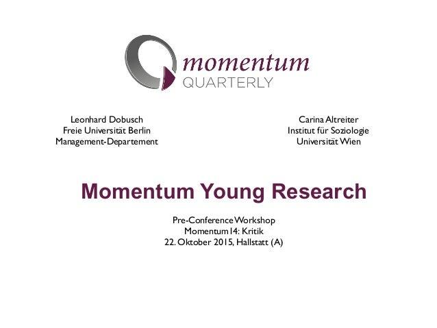 Momentum Young Research Pre-Conference Workshop Momentum14: Kritik 22. Oktober 2015, Hallstatt (A) Leonhard Dobusch Fre...