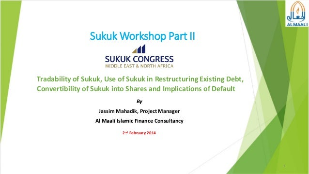 Sukuk Workshop Part II  Tradability of Sukuk, Use of Sukuk in Restructuring Existing Debt, Convertibility of Sukuk into Sh...