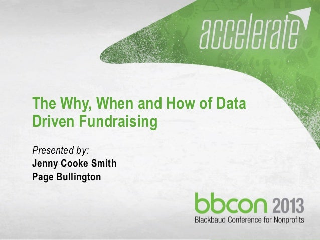 10/7/2013 #bbcon 1 The Why, When and How of Data Driven Fundraising Presented by: Jenny Cooke Smith Page Bullington