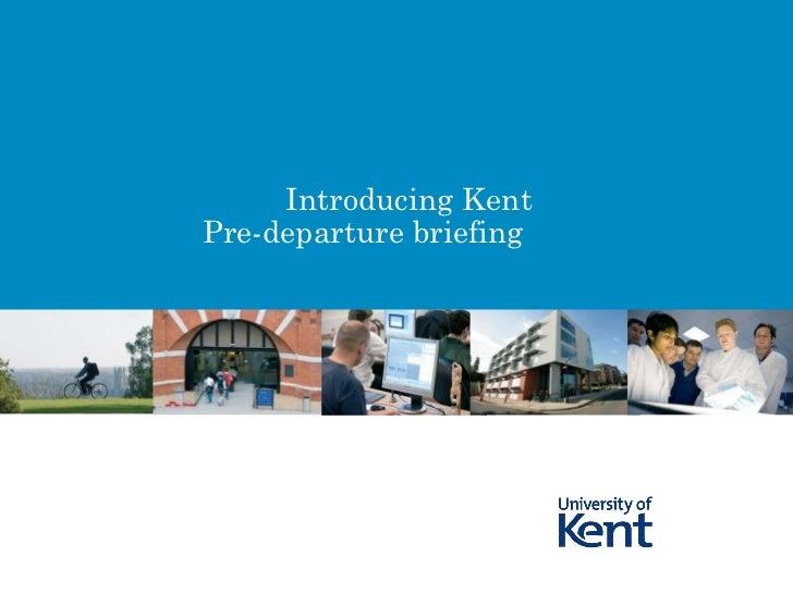 Introducing Kent Pre-departure briefing