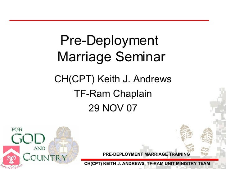 Pre-Deployment  Marriage Seminar CH(CPT) Keith J. Andrews TF-Ram Chaplain 29 NOV 07