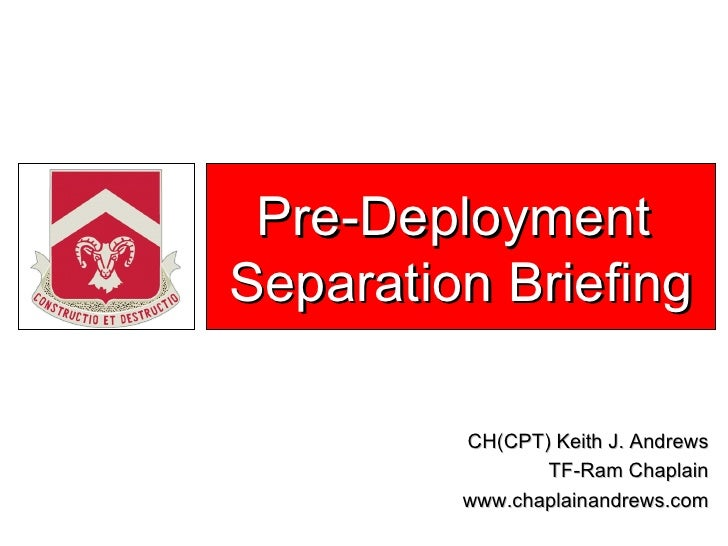 Pre-Deployment  Separation Briefing CH(CPT) Keith J. Andrews TF-Ram Chaplain www.chaplainandrews.com