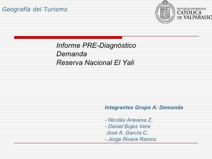 Integrantes Grupo A: Demanda - Nicolás Aravena Z. - Daniel Bujes Vera José A. García C. - Jorge Rivera Ramos Geografía del...