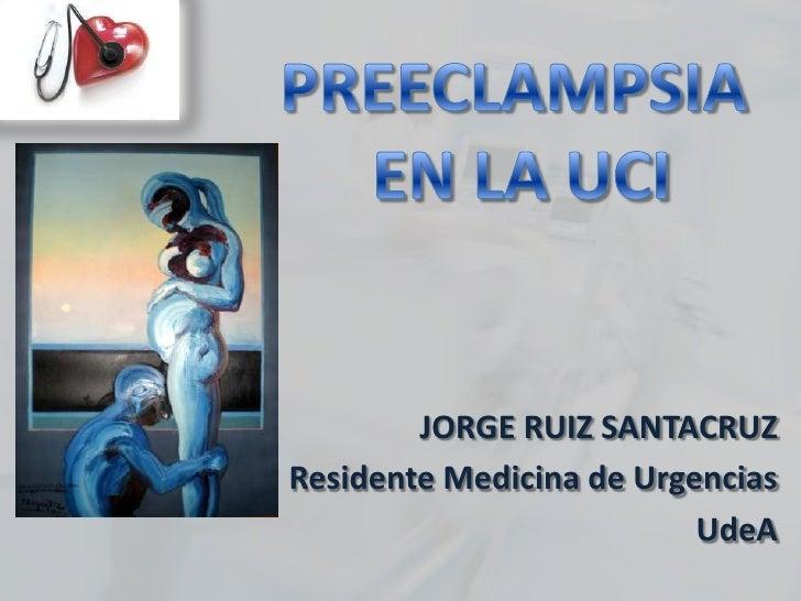 JORGE RUIZ SANTACRUZResidente Medicina de Urgencias                          UdeA