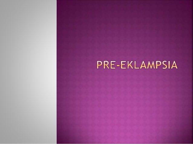 Pre-eklamsi adalah suatu komplikasi kehamilan yang ditandai dengan timbulnya hipertensi disertai proteinuria atau edema p...