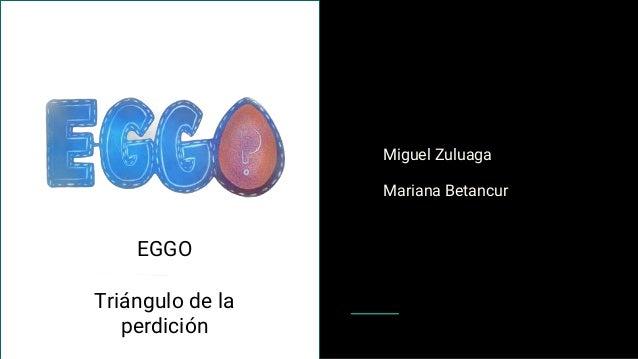 Miguel Zuluaga Mariana Betancur EGGO Tri�ngulo de la perdici�n