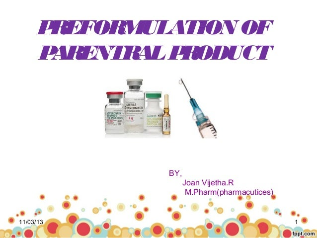 P REFORMULATION OF P ARENTRAL P RODUCT  BY,  11/03/13  Joan Vijetha.R M.Pharm(pharmacutices)  1