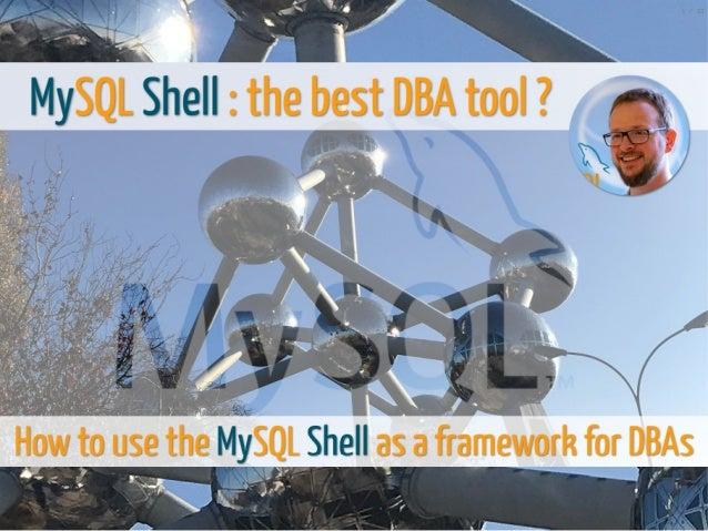 1/18/2019 pre FOSDEM MySQL Day - MySQL Shell : the best DBA tool ? file:///home/fred/ownCloud/Presentations/ORACLE/FOSDEM20...
