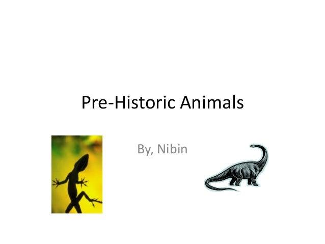 Pre-Historic Animals      By, Nibin