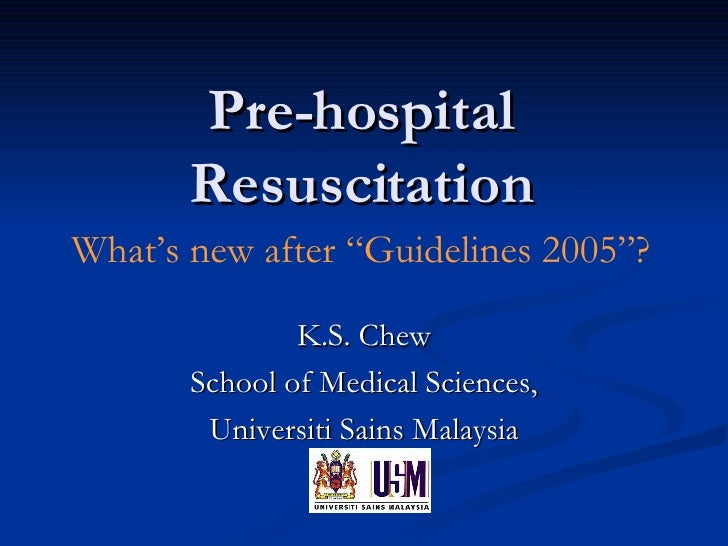 "Pre-hospital Resuscitation K.S. Chew School of Medical Sciences, Universiti Sains Malaysia What's new after ""Guidelines 20..."
