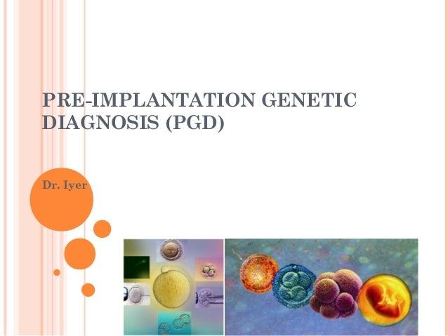 PRE-IMPLANTATION GENETICDIAGNOSIS (PGD)Dr. Iyer