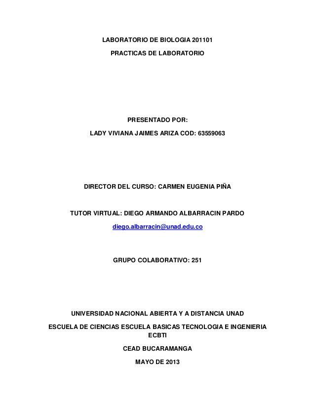 LABORATORIO DE BIOLOGIA 201101PRACTICAS DE LABORATORIOPRESENTADO POR:LADY VIVIANA JAIMES ARIZA COD: 63559063DIRECTOR DEL C...