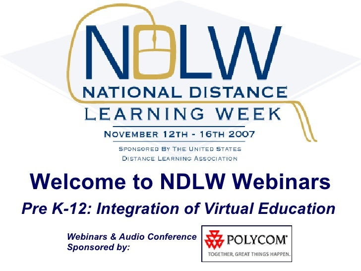 Welcome to NDLW Webinars Pre K-12: Integration of Virtual Education       Webinars & Audio Conference       Sponsored by: