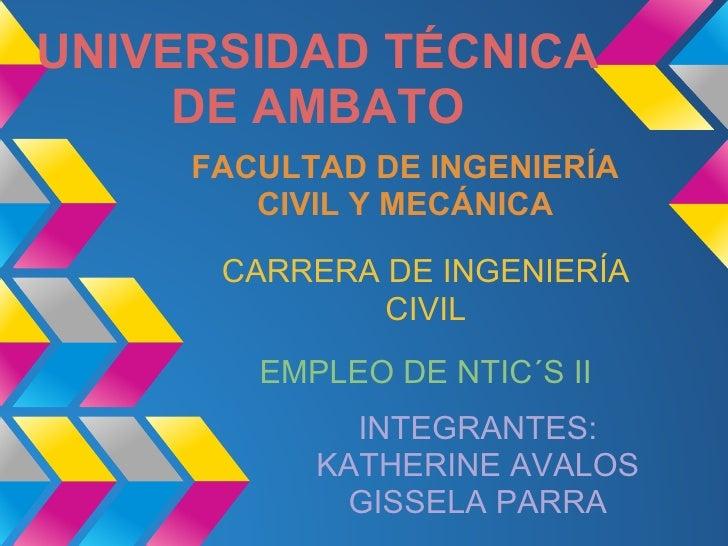 UNIVERSIDAD TÉCNICA     DE AMBATO     FACULTAD DE INGENIERÍA        CIVIL Y MECÁNICA      CARRERA DE INGENIERÍA           ...