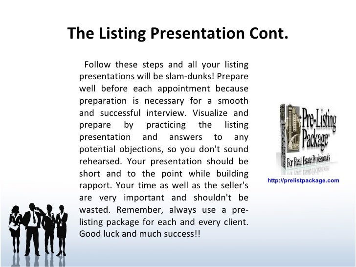 The Listing Presentation Cont. <ul><li>Follow these steps and all your listing presentations will be slam-dunks! Prepare w...