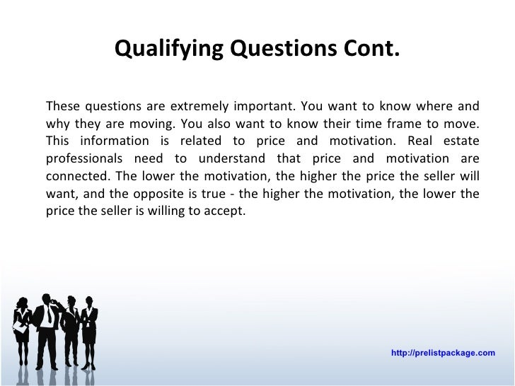Qualifying Questions Cont. <ul><li>These questions are extremely important. You want to know where and why they are moving...