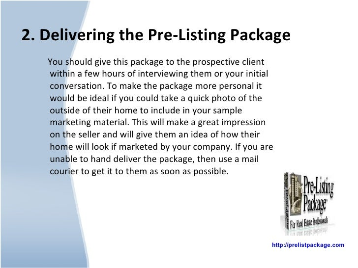 2. Delivering the Pre-Listing Package <ul><li>You should give this package to the prospective client within a few hours of...