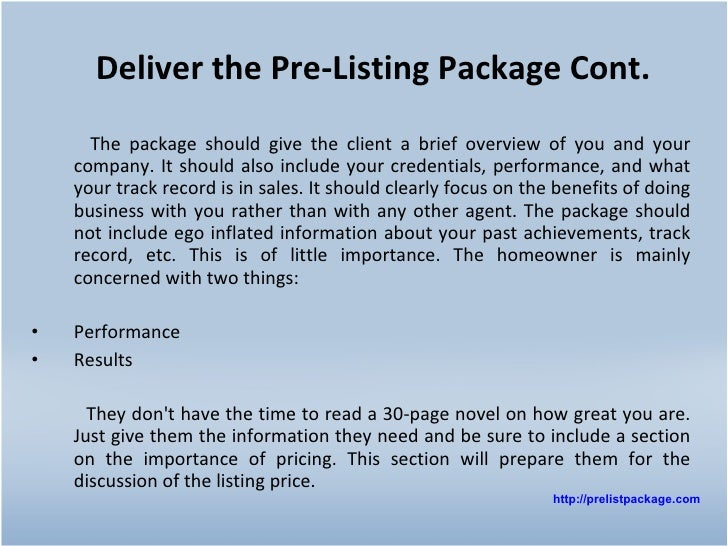 Deliver the Pre-Listing Package Cont. <ul><li>The package should give the client a brief overview of you and your company....
