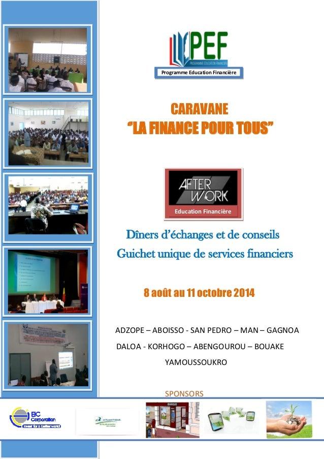 CARAVANE ''LA FINANCE POUR TOUS'' Dîners d'échanges et de conseils Guichet unique de services financiers 8 août au 11 octo...