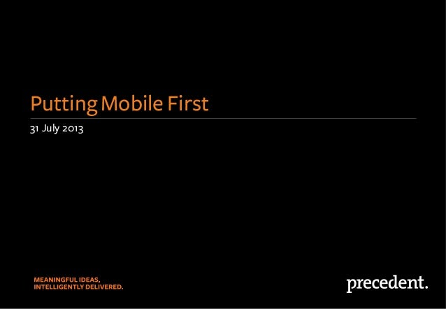 31 July 2013 Putting Mobile First