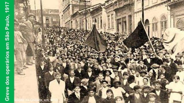 Revolta da Chibata, em 1910 GrevedosoperáriosemSãoPaulo,1917