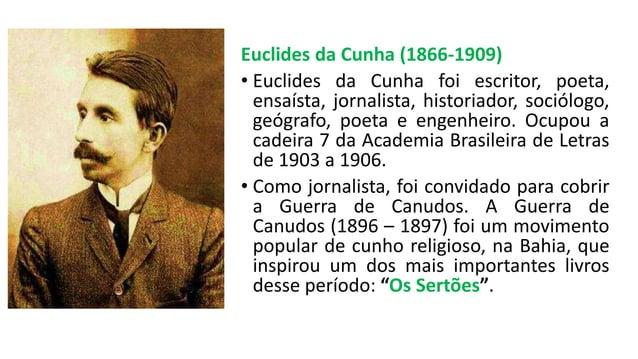 Euclides da Cunha (1866-1909) • Euclides da Cunha foi escritor, poeta, ensaísta, jornalista, historiador, sociólogo, geógr...