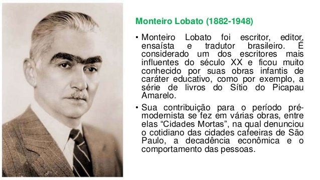 Monteiro Lobato (1882-1948) • Monteiro Lobato foi escritor, editor, ensaísta e tradutor brasileiro. É considerado um dos e...