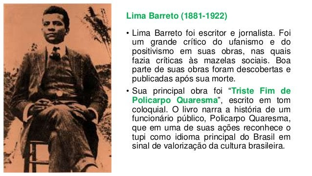 Lima Barreto (1881-1922) • Lima Barreto foi escritor e jornalista. Foi um grande crítico do ufanismo e do positivismo em s...