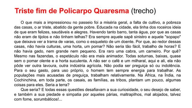 Triste fim de Policarpo Quaresma (trecho) O que mais a impressionou no passeio foi a miséria geral, a falta de cultivo, a ...