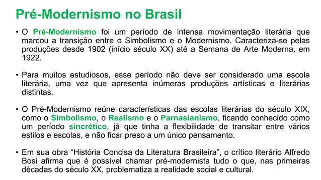 Pré-Modernismo no Brasil • O Pré-Modernismo foi um período de intensa movimentação literária que marcou a transição entre ...