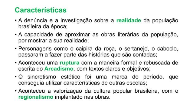 Características • A denúncia e a investigação sobre a realidade da população brasileira da época; • A capacidade de aproxi...