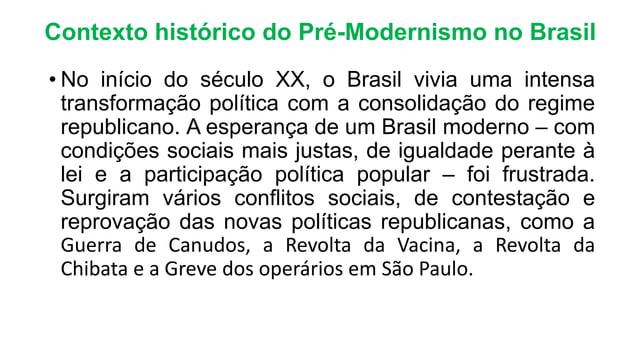 Contexto histórico do Pré-Modernismo no Brasil • No início do século XX, o Brasil vivia uma intensa transformação política...