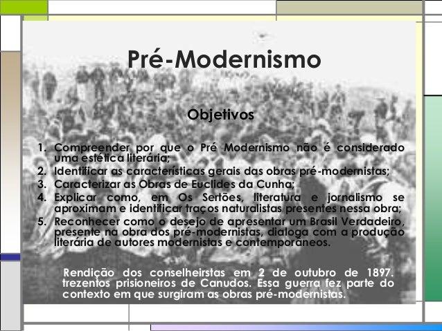 Pré-Modernismo Objetivos 1. Compreender por que o Pré Modernismo não é considerado uma estética literária; 2. Identificar ...
