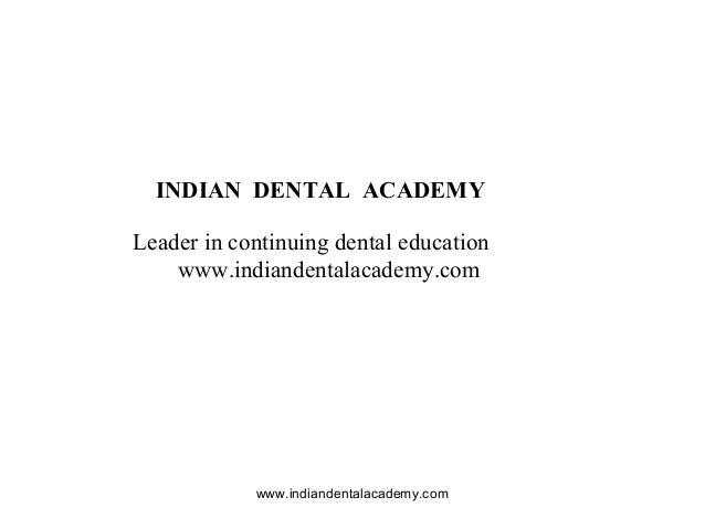 www.indiandentalacademy.com INDIAN DENTAL ACADEMY Leader in continuing dental education www.indiandentalacademy.com